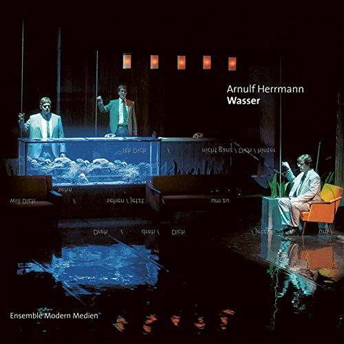 Arnulf Herrmann: Wasser [Explicit] (Musiktheater in 13 Szenen)