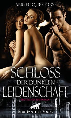 Schloss der dunklen Leidenschaft | Erotischer SM-Roman: Hier wird sie in die Geheimnisse der Unterwerfung eingeführt ... (Angelique Corse Romane 2) von [Corse, Angelique]