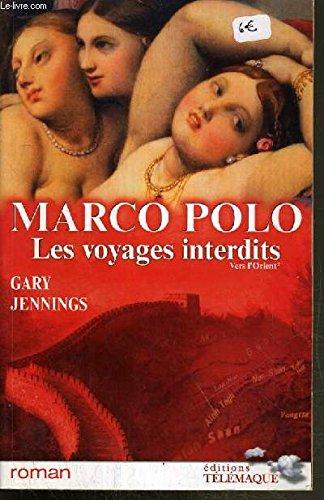 Marco Polo Les voyages interdits Vers l'Orient