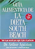 Guia alimenticia de la dieta South Beach / Nuturitional Guide of the South Beach Diet: The Complete And Easy Reference for All Your Favorite Foods