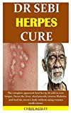 DR SEBI HERPES CURE: The complete approved food list by dr sebi to cure herpes, Detox the Liver, shed pounds, reverse Diabetes, and heal the electric body without using western medications.