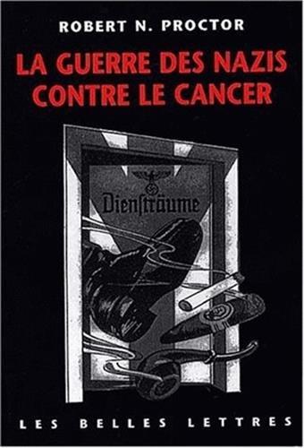 La Guerre des nazis contre le cancer par Robert N. Proctor