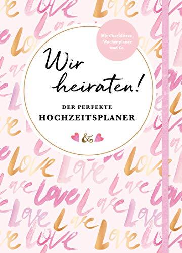 Wir heiraten! Der perfekte Hochzeitsplaner: Mit Checklisten, Wochenplaner und Co.