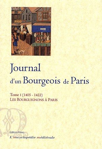 Journal d'un Bourgeois de Paris : Tome 1, (1405-1422) Les Bourguignons à Paris par Un bourgeois de Paris