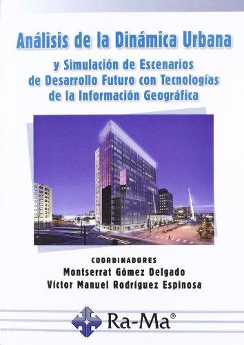 Análisis de la dinámica urbana y simulación de escenarios de desarrollo futuro con Tecnologías de la Información Geográfica