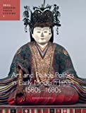 Art and Palace Politics in Early Modern Japan: 1580s-1680s (Japanese Visual Culture)