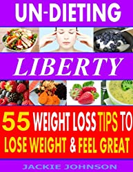 Un-Dieting Liberty: 55 Weight Loss Tips To Lose Weight And Look Great (English Edition)