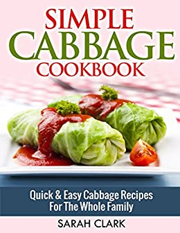 Simple Cabbage Cookbook  Quick & Easy Cabbage Recipes For The Whole Family by [Clark, Sarah]