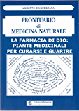 La Farmacia di Dio: piante medicinali per curarsi e guarire (Prontuario di Medicina Naturale - Volume I)