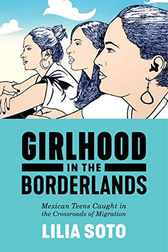 Girlhood in the Borderlands: Mexican Teens Caught in the Crossroads of Migration (Nation of Nations)