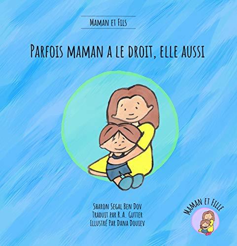 Couverture du livre Parfois Maman a le droit, elle aussi (Maman et Fils): Un livre pour aider à expliquer aux enfants que maman a des sentiments et des besoins tout aussi importants (French kids Book)