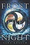 Frost Like Night (Snow Like Ashes) by Sara Raasch (2016-10-01)