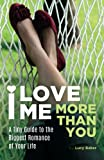 I Love Me More Than You: A Tiny Guide To The Biggest Romance Of Your Life