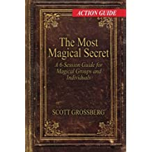 The Most Magical Secret: A 6-Session Action Guide for Magical Groups and Individuals