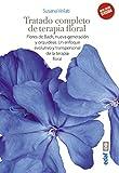 TRATADO DE TERAPIA FLORAL. FLORES DE BACH, NUEVA GENERACIÓN Y ORQUÍDEAS. UN ENFOQUE EVOLUTIVO Y...