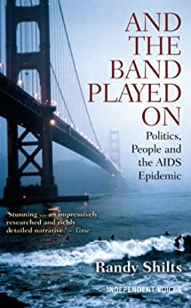 And the Band Played On: Politics, People and the AIDS Epidemic by [Shilts, Randy]