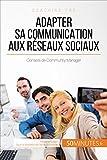Adapter sa communication aux réseaux sociaux: Conseils de Community Manager (Coaching pro t. 80)
