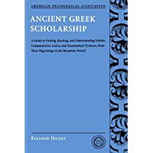 Ancient Greek Scholarship: A Guide to Finding, Reading, and Understanding Scholia, Commentaries, Lexica, and Grammatical Treatises: From Their . . . ... for Classical Studies Classical Resources)