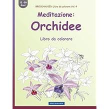 BROCKHAUSEN Libro da colorare Vol. 4 - Meditazione: Orchidee: Libro da colorare