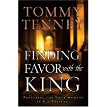 Finding Favour with the King: Preparing For Your Moment In His Presence by Tommy Tenney (2004-06-06)