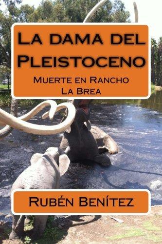 La dama del Pleistoceno: Muerte en Rancho La Brea (Spanish Edition) by Rub??n A. Ben??tez (2015-01-26)