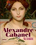 Alexandre Cabanel - Die Tradition des Sch?nen: Katalog zur Ausstellung K?ln, Wallraf-Richartz-Museum & Fondation Corbaud, 4.2.-15.5.2011