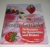 Fitness-Getränke - 70 Rezepte für Smoothies und Shakes