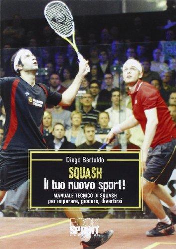 Squash. Il tuo nuovo sport! Manuale tecnico di squash per imparare, giocare, divertirsi por Diego Bertoldo