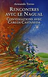 Rencontres avec le Nagual : Conversations avec Carlos Castaneda