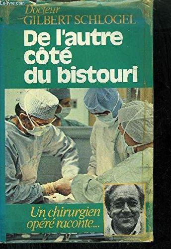 De l'autre côté du bistouri Un chirurgien operé raconte par Gilbert Schlogel (Broché)