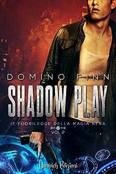 Shadow Play (Il Fuorilegge della Magia Nera Vol. 2) di [Finn, Domino]