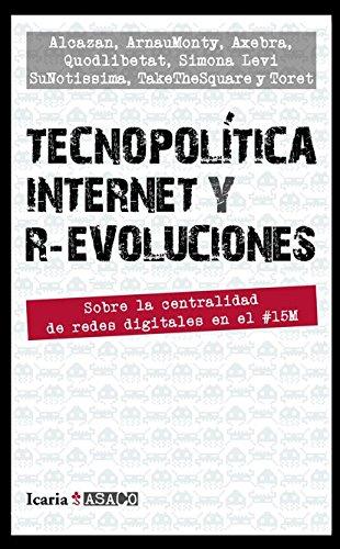 TECNOPOLÍTICA INTERNET Y R-EVOLUCIONES: Sobre la centralidad de redes digitales en el #15M (ASACO)