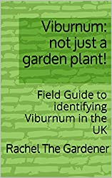 Viburnum: not just a garden plant!: Field Guide to identifying Viburnum in the UK (The Cribs Book 53)