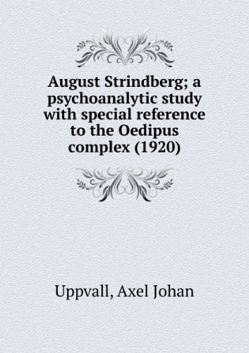 August Strindberg; a psychoanalytic study with special reference to the Oedipus complex (1920)