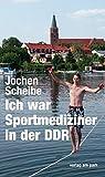 Ich war Sportmediziner in der DDR: Erlebtes in vierzig Jahren (Verlag am Park)