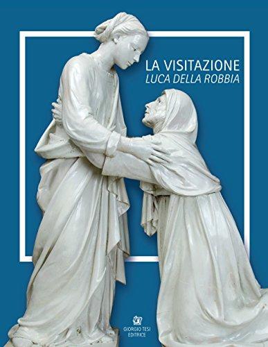 Luca Della Robbia. La visitazione. Catalogo della mostra (Pistoia, 8 luglio-1 ottobre 2017). Ediz. italiana e inglese