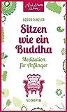 Sitzen wie ein Buddha: Meditation für Anfänger (Achtsam leben)