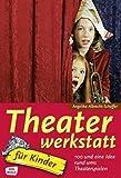 Theaterwerkstatt für Kinder: 100 und eine Idee rund ums Theaterspielen - Angelika Albrecht-Schaffer