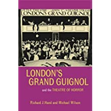 London's Grand Guignol and the Theatre of Horror (Exeter Performance Studies)