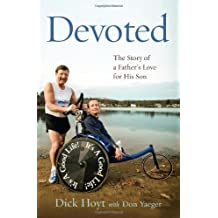 Devoted: The Story of a Father's Love for His Son by Dick Hoyt (2010-04-13)