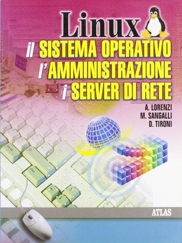 Linux. Il sistema operativo, l'amministrazione, i server di rete. Per gli Ist. Tecniciori