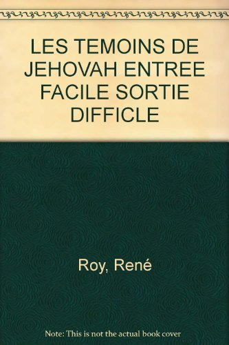 LES TEMOINS DE JEHOVAH ENTREE FACILE SORTIE DIFFICLE par René Roy