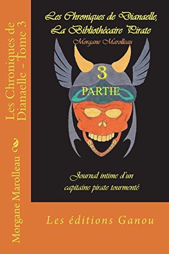 Les Chroniques de Dianaelle - Tome 3: Journal intime d'un capitaine pirate tourmenté par Morgane Marolleau