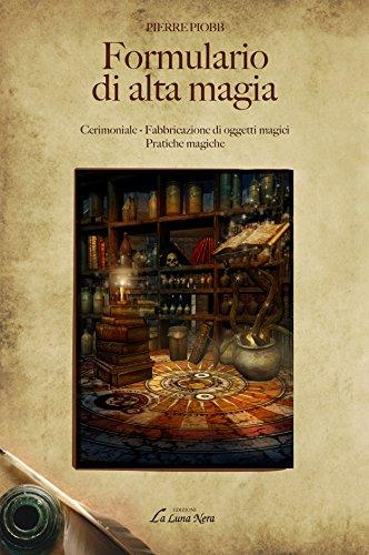 Formulario di alta magia: cerimoniale - fabbricazione di oggetti magici - pratiche magiche - condizioni e chiavi della scienza magica - entità ed elementi magici