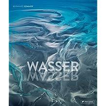 Wasser: Opulenter Bildband über die gewaltige Kraft der Natur   Die Erde von oben   Luftbilder von Meeren, Küsten, Seen, Flüssen, Gletschern, Wolken   Natur-Fotografie & fundiertes Geologie Fachwissen