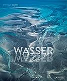Wasser: Opulenter Bildband über die gewaltige Kraft der Natur | Die Erde von oben | Luftbilder von Meeren, Küsten, Seen, Flüssen, Gletschern, Wolken | Natur-Fotografie & fundiertes Geologie Fachwissen - Bernhard Edmaier