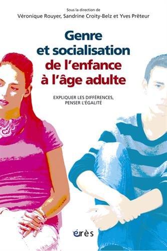 Genre et socialisation de l'enfance à l'âge adulte : Expliquer les différences, penser l'égalité