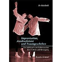 Improvisation, Ausdruckstanz und Traumgeschehen: Ein Schlüssel zum Unbewussten durch Atem und Bewegung