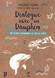 Dialogue avec un dauphin - Une relation extraordinaire au-delà de l'espèce