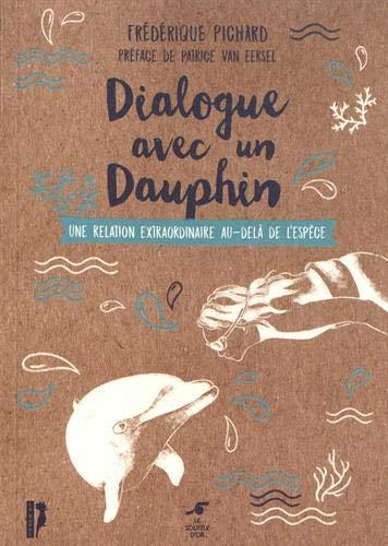 Dialogue avec un dauphin : Une relation extraordinaire au-delà de l'espèce par  (Broché - Feb 19, 2019)
